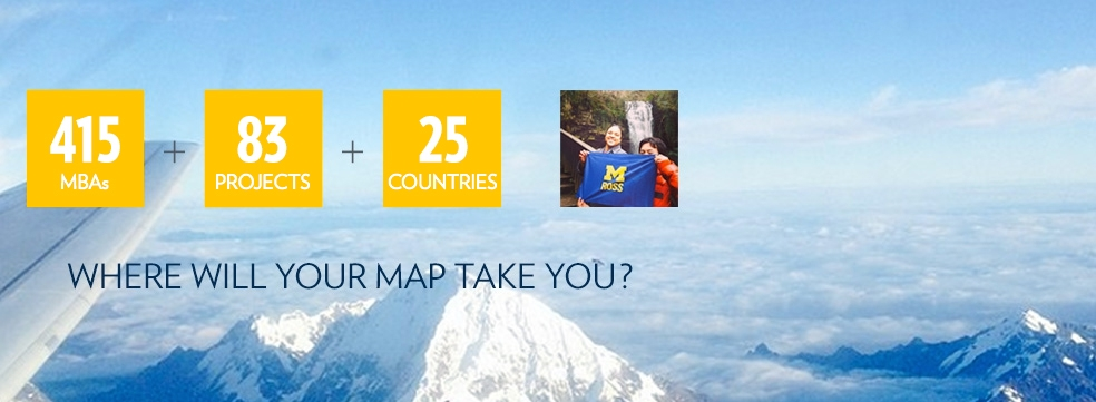 415 MBAS+ 83 PROJECTS + 25 COUNTRIES = WHERE WILL YOUR MBA TAKE YOU