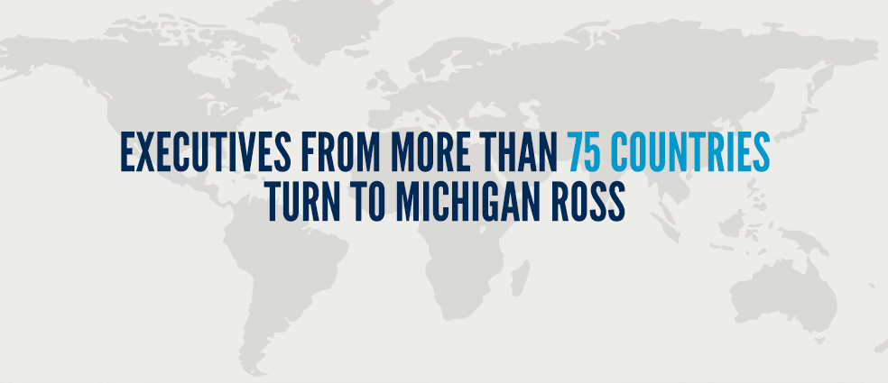 Executives from more than 75 countries turn to Michigan Ross